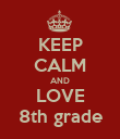 KEEP CALM AND LOVE 8th grade - Personalised Poster large