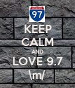 KEEP CALM AND LOVE 9.7 \m/ - Personalised Poster large
