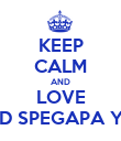 KEEP CALM AND LOVE 9 D SPEGAPA YK! - Personalised Poster large