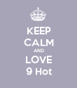 KEEP CALM AND LOVE 9 Hot - Personalised Poster large