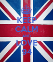KEEP CALM AND LOVE 94 - Personalised Poster large