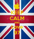 KEEP CALM AND Love 97 - Personalised Poster large