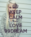 KEEP CALM AND LOVE 99DREAM - Personalised Poster large