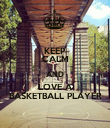 KEEP CALM AND LOVE A BASKETBALL PLAYER - Personalised Poster large