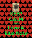 KEEP CALM AND Love A Blue Nose - Personalised Poster large