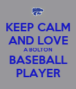 KEEP CALM AND LOVE A BOLTON BASEBALL PLAYER - Personalised Poster large