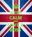 KEEP CALM  AND  LOVE A  BOSS  - Personalised Poster large