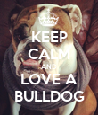KEEP CALM AND LOVE A BULLDOG - Personalised Poster large