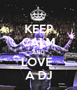 KEEP CALM AND LOVE  A DJ - Personalised Poster large