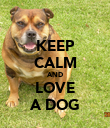 KEEP CALM AND LOVE A DOG - Personalised Poster large