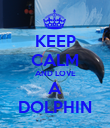 KEEP CALM AND LOVE A DOLPHIN - Personalised Poster large