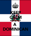 KEEP CALM AND LOVE A  DOMINICAN - Personalised Poster large