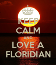 KEEP CALM AND LOVE A FLORIDIAN - Personalised Poster large