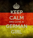 KEEP CALM AND LOVE A GERMAN GIRL - Personalised Poster large