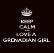 KEEP CALM AND LOVE A  GRENADIAN GIRL  - Personalised Poster large