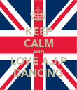 KEEP CALM AND LOVE A.J.P DANCING - Personalised Poster large
