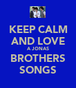 KEEP CALM AND LOVE A JONAS BROTHERS SONGS - Personalised Poster large