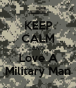 KEEP CALM AND Love A Military Man - Personalised Poster large