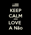 KEEP CALM AND LOVE  A Não - Personalised Poster large