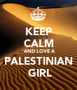 KEEP  CALM  AND LOVE A  PALESTINIAN   GIRL - Personalised Poster large
