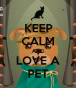KEEP CALM AND LOVE A PET - Personalised Poster large