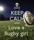 KEEP CALM AND Love a  Rugby girl  - Personalised Poster small