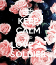 KEEP CALM AND LOVE A  SOLDIER - Personalised Poster large