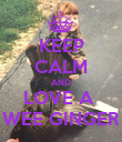 KEEP CALM AND LOVE A  WEE GINGER - Personalised Poster large