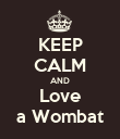KEEP CALM AND Love a Wombat - Personalised Poster large
