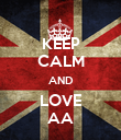 KEEP CALM AND LOVE AA - Personalised Poster large