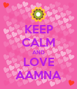 KEEP CALM AND LOVE AAMNA - Personalised Poster large