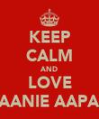 KEEP CALM AND LOVE AANIE AAPA - Personalised Poster large