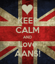 KEEP CALM AND Love AANS! - Personalised Poster large