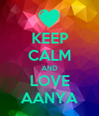 KEEP CALM AND LOVE AANYA - Personalised Poster large