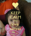 KEEP CALM AND love  aanyaa - Personalised Poster large