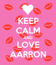 KEEP CALM AND LOVE AARRON - Personalised Poster large