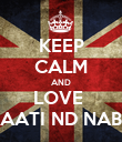KEEP CALM AND LOVE  AATI ND NAB - Personalised Poster large