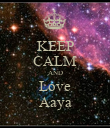 KEEP CALM AND Love Aaya - Personalised Poster large