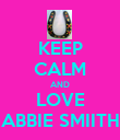 KEEP CALM AND LOVE ABBIE SMIITH - Personalised Poster large