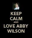 KEEP CALM AND LOVE ABBY WILSON - Personalised Poster large