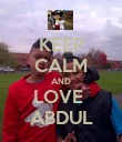KEEP CALM AND LOVE  ABDUL - Personalised Poster large