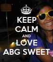 KEEP CALM AND LOVE ABG SWEET - Personalised Poster large