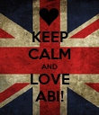 KEEP CALM AND LOVE ABI! - Personalised Poster large
