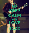 KEEP CALM AND LOVE ac,dc - Personalised Poster large