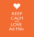 KEEP CALM AND LOVE  Ad Milo  - Personalised Poster large