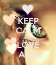 KEEP CALM AND LOVE ADA - Personalised Poster large