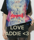 KEEP CALM AND LOVE ADDIE <3 - Personalised Poster large
