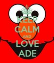KEEP CALM AND LOVE ADE - Personalised Poster large