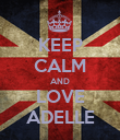 KEEP CALM AND LOVE ADELLE - Personalised Poster large