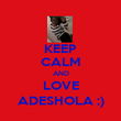 KEEP CALM AND LOVE ADESHOLA ;) - Personalised Poster large